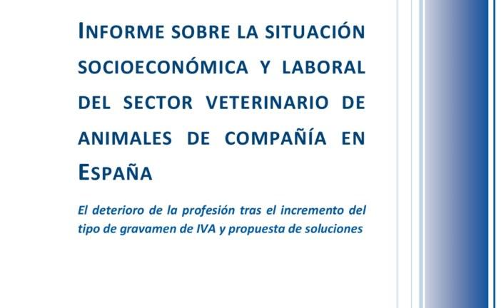 INFORME SOBRE LA SITUACIÓN SOCIOECONÓMICA Y LABORAL DEL SECTOR VETERINARIO DE ANIMALES DE COMPAÑÍA EN ESPAÑA